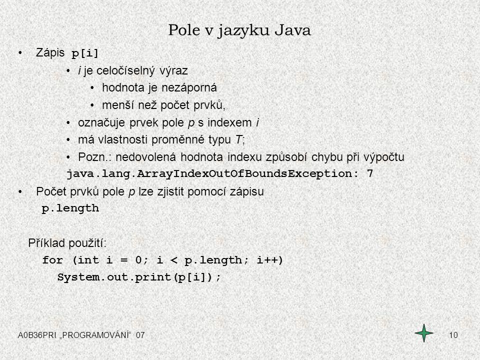 Pole v jazyku Java Zápis p[i] i je celočíselný výraz